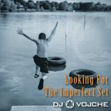 Looking For The Imperfect Set ||||||| by DJ Vojche