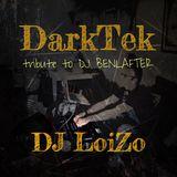 DJ LoiZo (DarkTek Set) - MiX Tribute to DJ Benlafter