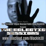 The 'Incredible' Wayne Boucaud Radio Show Blackin3D-Presents 'The Eclectic Sessions'...