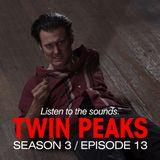 David Lynch Sound Design - Twin Peaks Season 3, Episode 13