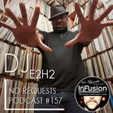 DJ E2H2 - No Requests Podcast 157