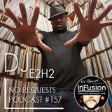 DJ E2H2 - No Requests Podcast 157