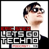 Let´s go Techno podcast 113 with Eric Sneo