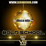 DJ ROb E ROb -OLD$CHOOL VIBE DISCO MIX  (30 min Preview Full mix on Djroberob.com)