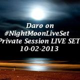 Daro on #NightMoonLiveSet Private Session LIVE SET 10-02-2013