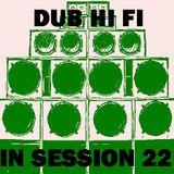 Dub Hi Fi In Session 22