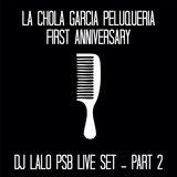 Dj Lalo PSB @ La Chola Garcia's First Anniversary 7/11/14  - Part 2