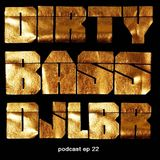 DJ LBR DIRTY BASS ep22