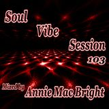 Soul Vibe Session 103 Mixed by Annie Mac Bright