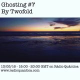 Ghosting by Twofold #7 (13/05/16)