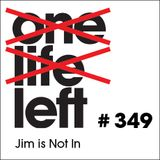 One Life Left -- s16e05 -- #349 -- Jim is Not In