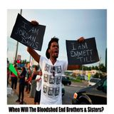When Will The Bloodshed End Brothers and Sisters?