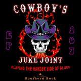 Cowboy's Juke Joint Show Episode 107