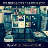 We Need More Crates Radio - Episode 30 - The Remixes 2