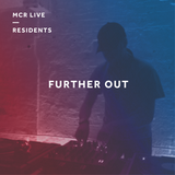Further Out w/ Damo Bee & Tone Dropout Boss DAWL - Friday 16th November 2018 - MCR Live Residents