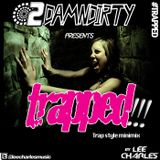 2DamnDirty Presents Trapped - Mixed By Lee Charles