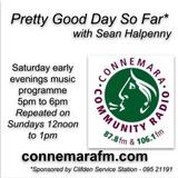 Connemara Community Radio - 'Pretty Good Day So Far' with Sean Halpenny - 5may2018