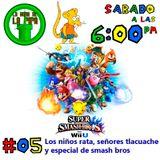 La hora de la Pipa - 05 - Niños rata y  Smash Bros a fondo