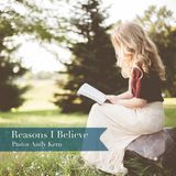 Reasons I Believe Intro Lesson 1 by Pastor Andy Kern (9/18/18 SS)