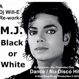 M.J. Black or White Dj Will-E (Re-work) Dj Exclusive ! For Promotion Only !