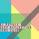 Al Royale - Deep Reflection June 2016