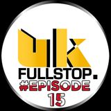 "UK FULLSTOP - #Episode 15 - (Thurs 10PM-Midnight) ""Greatest to the Latest"""