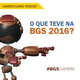 Podcast Gamers #15 - O que teve na BGS 2016