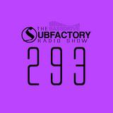 The Subfactory Radio Show #293