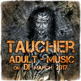 TAUCHER_ADULT - MUSIC _ON _DI_MARCH_2017