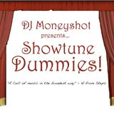 DJ Moneyshot presents...Showtune Dummies!!