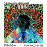 The Bomarr Blog Presents: The Background Noise Podcast Series, Episode 66: Ryan McGinness