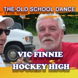 THE OLD SCHOOL DANCE - VIC FINNIE HOCKEY HIGH