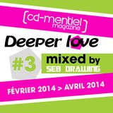 CD-MENTIEL MAGAZINE present DEEPER LOVE #3 Mixed by Seb Drawing (Fev2014-Avril2014)
