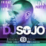 LIVE & UNCUT - DJ Sojo @ Broadway Social 2017| Part 2 -