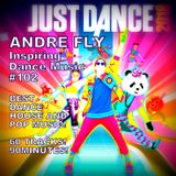 Andre Fly - Inspiring Dance Music #102 BEST DANCE HOUSE AND POP MUSIC! 60 TRACKS-90MINUTES(17.11.18)
