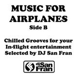 Music For Airplanes Side B - Chilled Grooves Selected by DJ San Fran