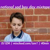 DJ IZM NTL SAD BOY DAY MIX 40min