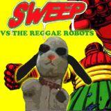 Sweep vs The Reggae Robots