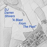 A BLAST from the PAST by DJ Darren Shivers