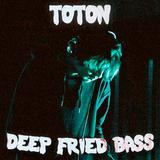 Toton - Deep Fried Bass