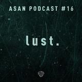 ASAN Podcast #16 (lust.)