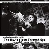 The Music Flows Through Eye (MusicalDopeTrip Vol.8)