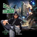 FUTURE & ROB E ROB (FULL VERSION ON DJROBEROB.COM)