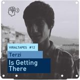 VIRALTapes #12 // Terzi - Is Getting There