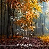 DJ Kix – Fresh House Back 2 Skool 2015 Part.2