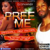 Dj Spawner Pree Me Dancehall Mixtape - A collection of the hottest dancehall mashups for 2012