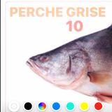 PERCHE GRISE #10