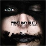 "MINIMAL HOUSE - ""What Day Is It?"""