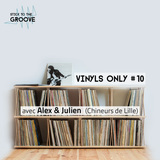 Vinyls Only #10 w/ Alex & Julien (Chineurs de Lille) |11 Novembre 2015