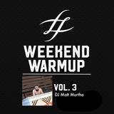 #WeekendWarmup Vol. 3 - Matt Murtha